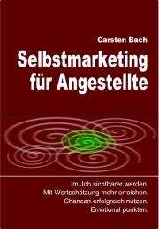 Selbstmarketing für Angestellte, Im job sichtbarer werden, mit Wertschätzung mehr erreichen, Chancen erfolgreich nutzen, emotional punkten, Eigen-PR, Karriere, Marke-Ich, Selbst-PR